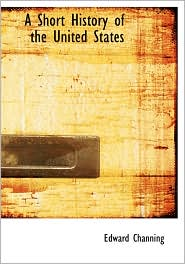 A Short History Of The United States (Large Print Edition) - Edward Channing