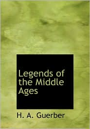 Legends Of The Middle Ages (Large Print Edition) - H.A. Guerber