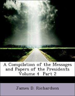 A Compilation of the Messages and Papers of the Presidents Volume 4 Part 2 - Richardson, James D.