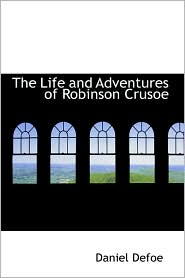 The Life and Adventures of Robinson Crusoe - Daniel Defoe