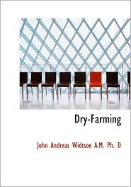 Dry-Farming (Large Print Edition) - John Andreas Widtsoe  A.M.  Ph. D
