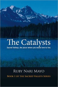 The Catalysts: Sacred Valleys, the place you would love to live - Ruby Nari Mayo