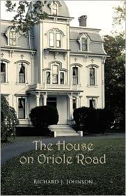 The House On Oriole Road Richard J. Johnson Author