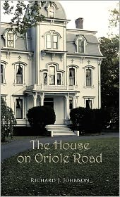 The House On Oriole Road Richard J. Johnson Author