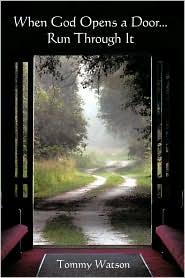 When God Opens A Door... Run Through It - Tommy Watson
