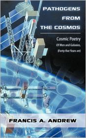 Pathogens From The Cosmos - Francis A. Andrew