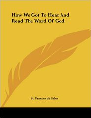 How We Got to Hear and Read the Word of God - St Frances De Sales