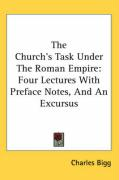 The Church's Task Under the Roman Empire: Four Lectures with Preface Notes, and an Excursus