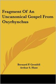 Fragment Of An Uncanonical Gospel From Oxyrhynchus