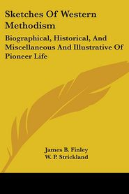 Sketches of Western Methodism: Biographi - James B. Finley, W.P. Strickland (Editor), William Peter Strickland (Editor)