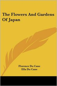 Flowers and Gardens of Japan - Florence Du Cane, Ella Du Cane (Illustrator)