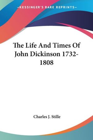 The Life And Times Of John Dickinson 1732-1808 - Charles J. Stille