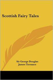 Scottish Fairy Tales - Sir George Douglas (Editor), James Torrance (Illustrator)