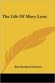 Life of Mary Lyon - Beth Bradford Gilchrist