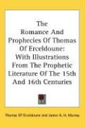 The Romance and Prophecies of Thomas of Erceldoune: With Illustrations from the Prophetic Literature of the 15th and 16th Centuries