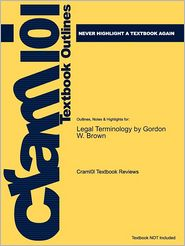 Studyguide for Legal Terminology by Brown, Gordon W., ISBN 9780131568044 - Cram101 Textbook Reviews