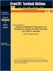 Outlines & Highlights For Sensation And Perception By Jeremy M. Wolfe, Dennis M. Levi, Keith R. Kluender, Isbn