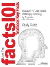 Studyguide for Legal Aspects of Managing Technology by Burgunder, ISBN 9780324153705 - Burgunder, Cram101 Textbook Reviews, Cram101 Textbook Reviews