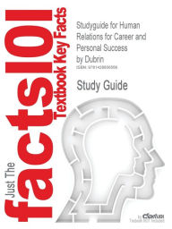 Outlines & Highlights For Human Relations For Career And Personal Success By Dubrin, Isbn - Cram101 Textbook Reviews