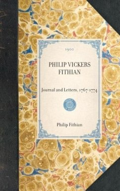Philip Vickers Fithian: Journal and Letters, 1767-1774 - Fithian, Philip Williams, John