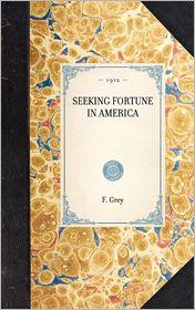 Seeking Fortune in America - F Grey, F. Grey