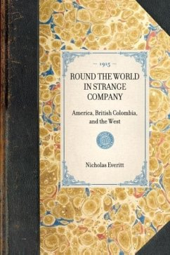 Round the World in Strange Company: America, British Colombia, and the West - Everitt, Nicholas