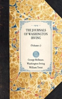 Journals of Washington Irving (Volume 1): Volume 1 - Irving, Washington Trent, William Hellman, George