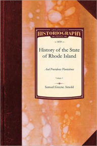 History of the State of Rhode Island and Providence Plantations Samuel Arnold Author
