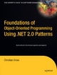 Foundations of Object-Oriented Programming Using .NET 2.0 Patterns - Christian Gross