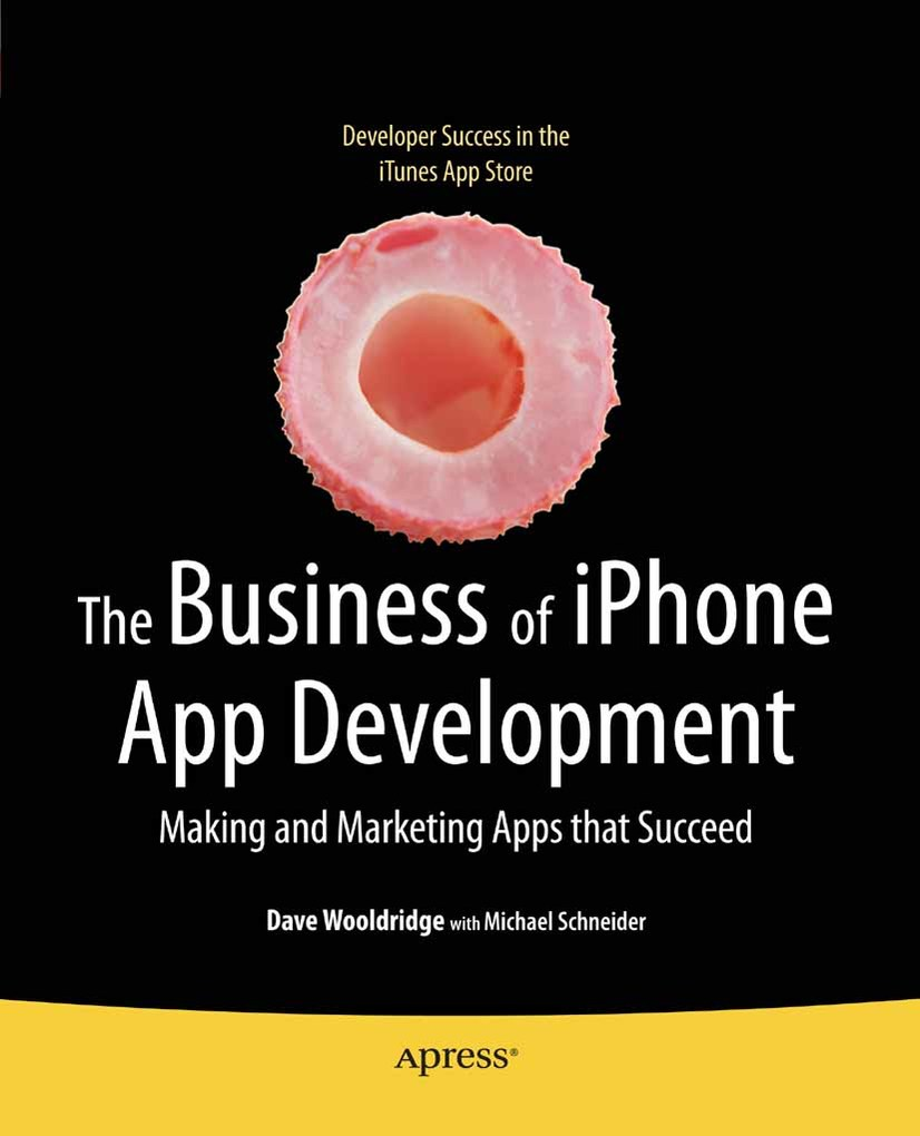 The Business of iPhone App Development als eBook von Dave Wooldridge, Michael Schneider, Michael Schneider, Dave Wooldridge, Michael Schneider - Apress