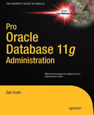 Pro Oracle Database 11g Administration - Darl Kuhn