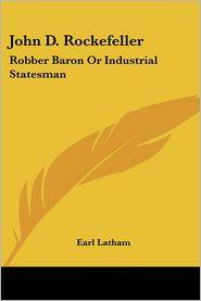 John D Rockefeller: Robber Baron or Industrial Statesman - Earl Latham (Editor)