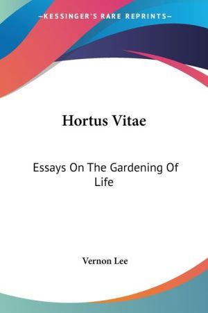Hortus Vitae: Essays on the Gardening of Life