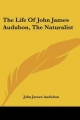Life of John James Audubon, the Naturalist - John James Audubon