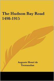 Hudson Bay Road 1498-1915 - Auguste Henri De Tremaudan
