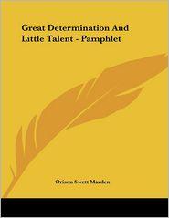 Great Determination and Little Talent - Pamphlet - Orison Swett Marden