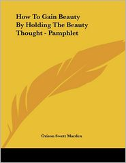 How to Gain Beauty by Holding the Beauty Thought - Pamphlet - Orison Swett Marden