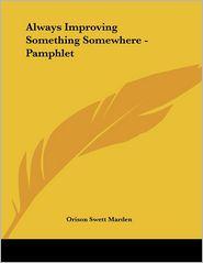 Always Improving Something Somewhere - Pamphlet - Orison Swett Marden