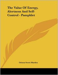 Value of Energy, Alertness and Self-Control - Pamphlet - Orison Swett Marden