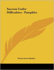 Success under Difficulties - Pamphlet - Orison Swett Marden