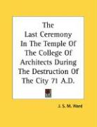 The Last Ceremony in the Temple of the College of Architects During the Destruction of the City 71 A.D.