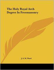 Holy Royal Arch Degree in Freemasonry - J.S.M. Ward