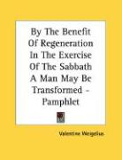 By the Benefit of Regeneration in the Exercise of the Sabbath a Man May Be Transformed - Pamphlet