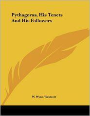 Pythagoras, His Tenets and His Followers - W. Wynn Westcott