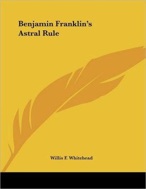 Benjamin Franklin's Astral Rule - Willis F. Whitehead