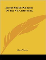 Joseph Smith's Concept of the New Astronomy - John A. Widtsoe