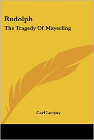 Rudolph: The Tragedy of Mayerling - Carl Lonyay