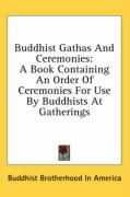 Buddhist Gathas and Ceremonies: A Book Containing an Order of Ceremonies for Use by Buddhists at Gatherings