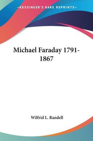 Michael Faraday 1791-1867 - Wilfrid L. Randell