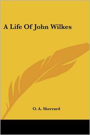A Life of John Wilkes - O. A. Sherrard